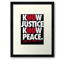 KNOW JUSTICE, KNOW PEACE Framed Print