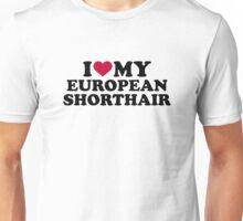 I love my European Shorthair cat Unisex T-Shirt