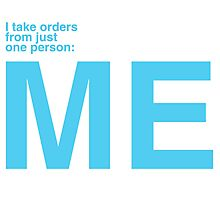 I Take Orders From Just One Person: ME. Photographic Print