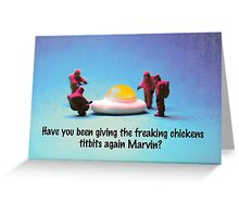 Have you been feeding the chickens again Marvin? Greeting Card