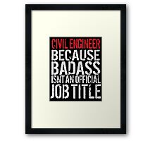 Hilarious 'Civil Engineer because Badass Isn't an Official Job Title' Tshirt, Accessories and Gifts Framed Print