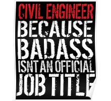 Hilarious 'Civil Engineer because Badass Isn't an Official Job Title' Tshirt, Accessories and Gifts Poster
