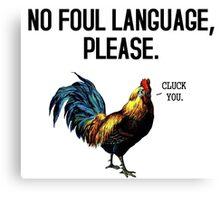 No Foul Language Fowl Canvas Print