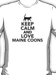 Keep calm and love Maine Coons cats T-Shirt