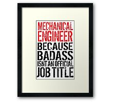 Hilarious 'Mechanical Engineer because Badass Isn't an Official Job Title' Tshirt, Accessories and Gifts Framed Print