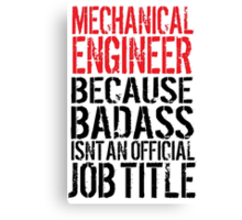 Hilarious 'Mechanical Engineer because Badass Isn't an Official Job Title' Tshirt, Accessories and Gifts Canvas Print