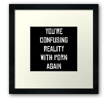 reality with porn Framed Print