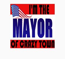 I'M THE MAYOR OF CRAZY TOWN Unisex T-Shirt