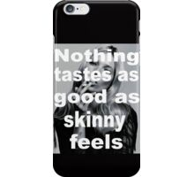Nothing tastes as good as skinny feels iPhone Case/Skin