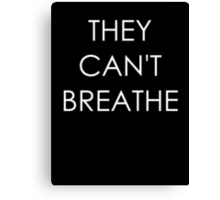 They Can't Breathe Canvas Print
