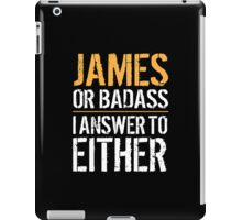 Hilarious 'James or Badass, I answer to Both' Comedy T-Shirt and Accessories iPad Case/Skin