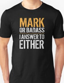 Hilarious 'Mark or Badass, I answer to Both' Comedy T-Shirt and Accessories T-Shirt