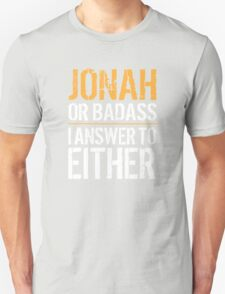 Hilarious 'Jonah or Badass, I answer to Both' Comedy T-Shirt and Accessories T-Shirt