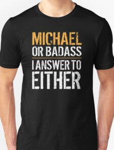 Hilarious 'Michael or Badass, I answer to Both' Comedy T-Shirt and Accessories T-Shirt