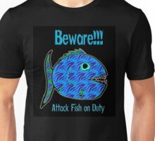 Beware!!!  Attack Fish on Duty Unisex T-Shirt