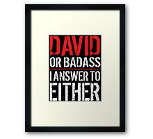 Hilarious 'David or Badass, I answer to Both' Comedy T-Shirt and Accessories Framed Print