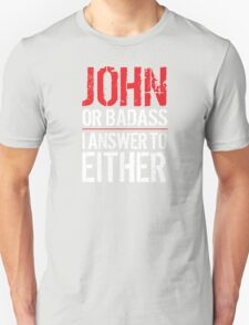 Hilarious 'John or Badass, I answer to Both' Comedy T-Shirt and Accessories T-Shirt
