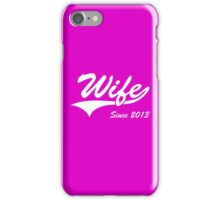 Wife Since 2013 iPhone Case/Skin