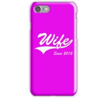 Wife Since 2015 iPhone Case/Skin