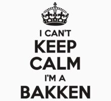 I cant keep calm Im a BAKKEN by icant