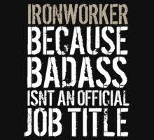 Fun 'Ironworker because Badass Isn't an Official Job Title' Tshirt, Accessories and Gifts by Albany Retro