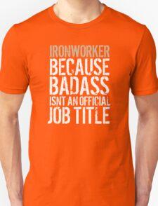Fun 'Ironworker because Badass Isn't an Official Job Title' Tshirt, Accessories and Gifts T-Shirt