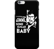 Evil Dead - Ash - Gimme Some Sugar, Baby iPhone Case/Skin
