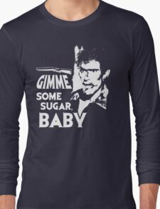 Evil Dead - Ash - Gimme Some Sugar, Baby Long Sleeve T-Shirt
