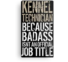 Cool 'Kennel Technician because Badass Isn't an Official Job Title' Tshirt, Accessories and Gifts Metal Print