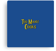 Too Many Cooks Canvas Print