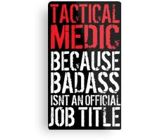Cool 'Tactical Medic because Badass Isn't an Official Job Title' Tshirt, Accessories and Gifts Metal Print
