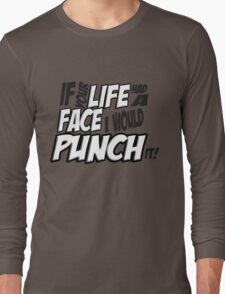 Scott Pilgrim Vs the World If your life had a face I would punch it! version 3 Long Sleeve T-Shirt