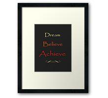 Dream Believe Achieve Framed Print