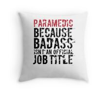 Humorous 'Paramedic because Badass Isn't an Official Job Title' Tshirt, Accessories and Gifts Throw Pillow