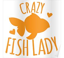 Crazy Fish lady with cute little goldfish Poster