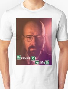 Because of the Meth Unisex T-Shirt