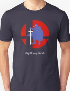 iFight for my friends Unisex T-Shirt