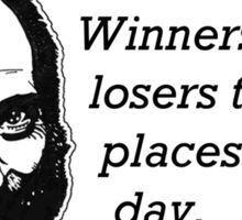 Winners and Losers Trade Places Every Day Sticker
