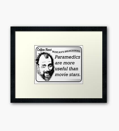 Paramedics Are More Useful Than Movie Stars Framed Print