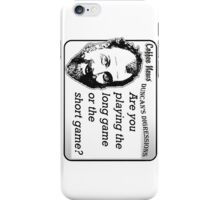 Are You Playing the Long Game or the Short Game? iPhone Case/Skin