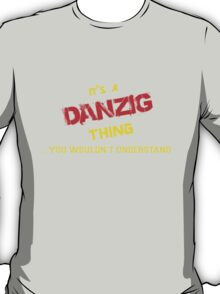 It's a DANZIG thing, you wouldn't understand !! T-Shirt
