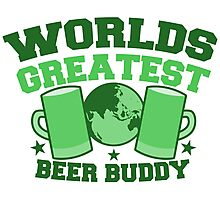 Worlds greatest BEER BUDDY (in green for St Patricks day!) Photographic Print
