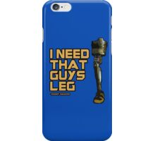 I Need That Guy's Leg iPhone Case/Skin