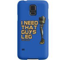 I Need That Guy's Leg Samsung Galaxy Case/Skin