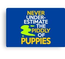 Never under-estimate the piddly of puppies Canvas Print