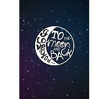 I love you to the moon and back! Photographic Print