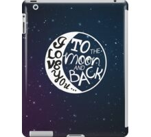 I love you to the moon and back! iPad Case/Skin
