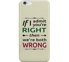 You're wrong iPhone Case/Skin