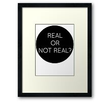 real or not real?  Framed Print