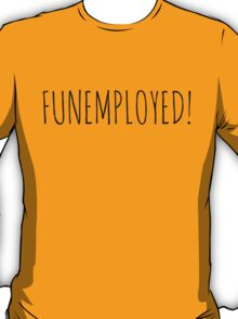 FUNEMPLOYED! T-Shirt